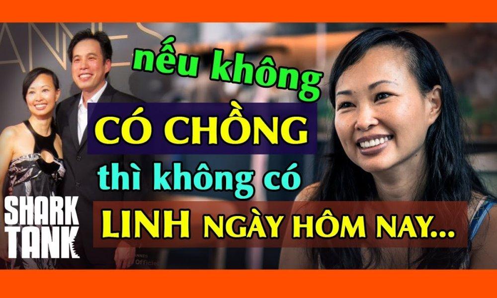 Shark Linh: Nếu không có chồng thì không có Linh ngày hôm nay