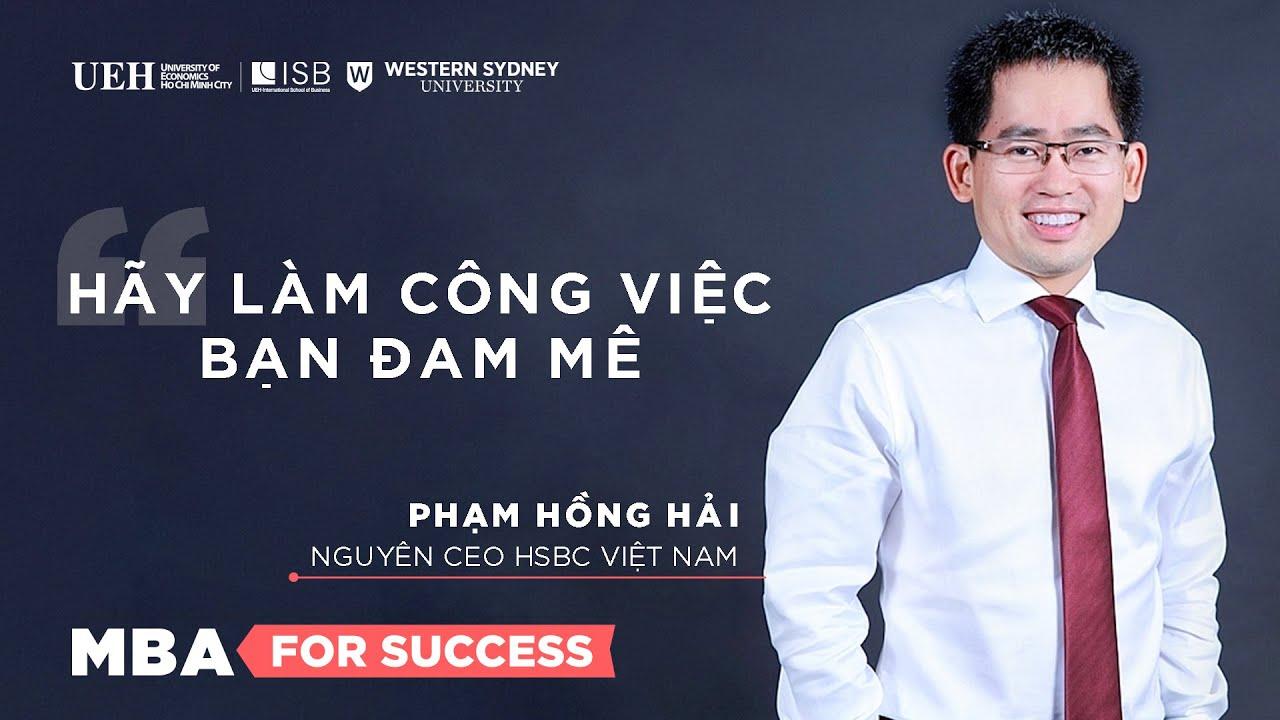 Nguyên CEO HSBC VN Phạm Hồng Hải - Hãy làm công việc bạn đam mê   MBA For Success - YouTube